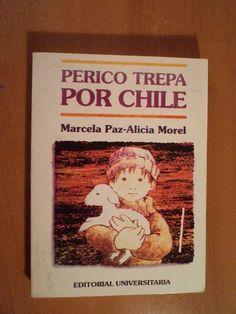 Perico Trepa por Chile - Marcela Paz, Alicia Morel Chile, Reading, Senior Boys, Books To Read, Soups, Writers, Literatura, I Love, Cover Pages