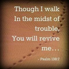 The center of trouble is the place where He revives, not the place where He fails us.  What occasion is there then for fainting?