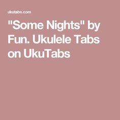 """Some Nights"" by Fun. Ukulele Tabs on UkuTabs"