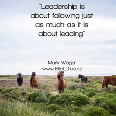 """""""Leadership is about following just as much as it is about leading"""" Mark Wager"""