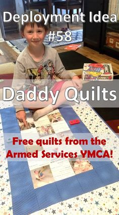 Daddy Quilts (Operation Kid Comfort): Deployment Idea 58. Get FREE handmade quilts for your kids that have their deployed parent's photos sewn on them! The kids will love them!