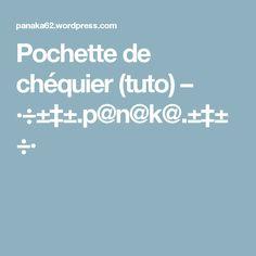 Pochette de chéquier (tuto) – ·÷±‡±.p@n@k@.±‡±÷·