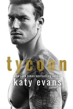 Tycoon by Katy Evans --- He wasn't always this rich. This hot. This difficult. Aaric Christos was a guy who protected me. Wanted me. Maybe even loved me. That man is gone. In his place is the most powerful real estate tycoon in the city. He's a cold, ruthless, aggressive businessman. The only one who can,,,
