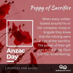 7 Poppies for ANZAC - The Poppy of Sacrifice brings across our gaze a time gone by. When was the last time we gave of ourselves. Not out of surplus, but from the little we had left. Anzac Day, The Last Time, Troops, Poppy, Community, Poppies