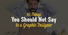 10 Things You Should Not Say to a #GraphicDesigner #PhotoShop #funny #ShrutiGupta