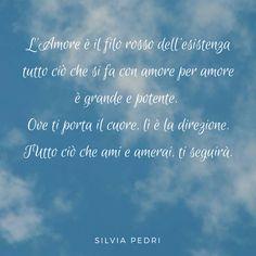 L'Amore è il filo rosso dell'esistenza. Tutto ciò che è si fa con amore per amore è grande e potente!  #amore #love #feelsafe #lifeiseasy #quote #citazioni #spiritualità
