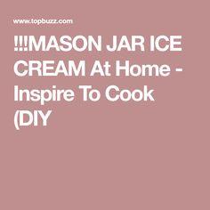 !!!MASON JAR ICE CREAM At Home - Inspire To Cook (DIY
