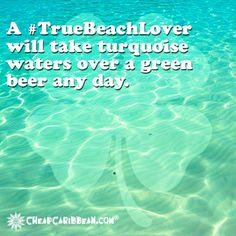 A #TrueBeachLover will take turquoise waters over a green beer any day. #CheapCaribbean