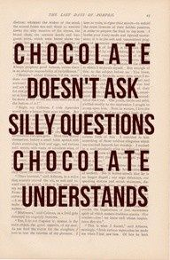 Chocolate is the answer for EVERYTHING!