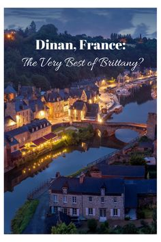 Dinan France is a remarkable town in Brittany that really will have you wondering what century you are in.