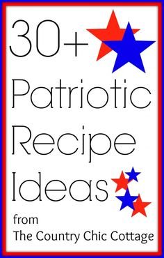 Patriotic Recipe Ideas -- over 30 ideas for your 4th of July Party! - * THE COUNTRY CHIC COTTAGE (DIY, Home Decor, Crafts, Farmhouse)