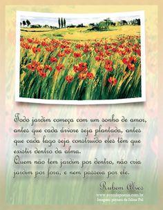 Todo jardim começa com um sonho de amor. Quem não tem jardim por dentro não cria jardim por fora