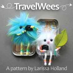 Take a furry, fuzzy friend with you wherever you go! TravelWees love to go places and see interesting things. And they already have airplane hair, so they make you feel better about yours!    The TravelWee and accessories are designed to fit inside an empty Altoids® tin and will slip easily into a purse, pocket or backpack. It can be made for a girl or a boy, depending on the colors you choose.