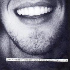 """""""Seu sorriso é como cócegas: é o meu ponto fraco."""" K.R. para Frederico Elboni"""