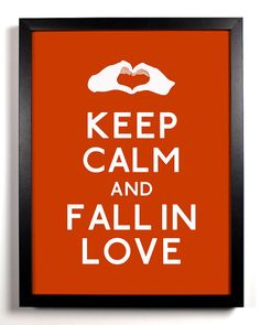 Keep Calm and Fall In Love Heart Shaped by KeepCalmAndStayGold, $6.99 :D :D :D Done and done, I have to have it!