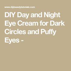 DIY Day and Night Eye Cream for Dark Circles and Puffy Eyes -