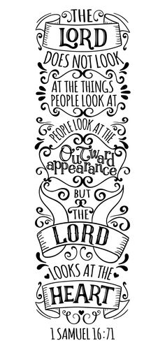 "1 SAMUEL 16:17 ""The LORD does not look at the things people look at..."""