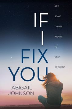 Book Lovers Life: Debut Author Bash: If I Fix You by Abigail Johnson and Giveaway! Ya Books, Book Club Books, I Love Books, Book Series, Good Books To Read, Book Suggestions, Book Recommendations, Reading Lists, Book Lists
