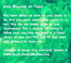 Irish Blessing. Can be used as an Irish Toast as well.  May there always be work for your hands to do. HandCraftedCollectibles.com
