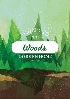 """Going to the woods is going home."" - John Muir.  Via Savouring Simplicityp"