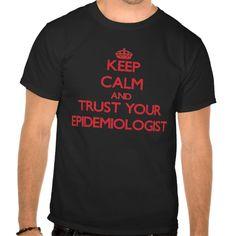 Keep Calm and Trust Your Epidemiologist T Shirt, Hoodie Sweatshirt