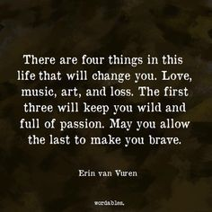 There are 4 things in this life that will change you