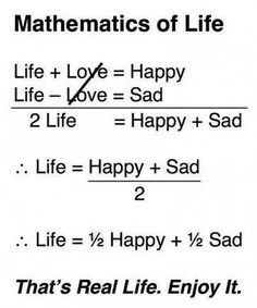 Real Life love life quotes quotes quote happy sad life quote.  Finally, all that math I took in engineering school is useful  ;)