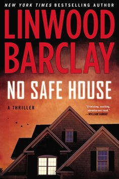 NO SAFE HOUSE by Linwood Barclay -- New York Times bestselling author Linwood Barclay delivers an electrifying novel of suspense in which a family's troubled past is about to return in more ways than one. And this time, they may not be able to escape.…