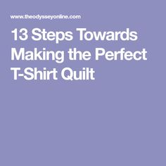 13 Steps Towards Making the Perfect T-Shirt Quilt