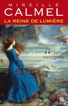 La reine de lumière, Terra incognita (tome 2) de Mireille Calmel