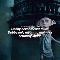 "2,336 Likes, 81 Comments - Harry Potter Quotes ⚯͛ (@mypotterquotes) on Instagram: ""= Like & Comment!  - Describe Dobby in a word!  - ""Dobby never meant to kill, Dobby only meant…"""
