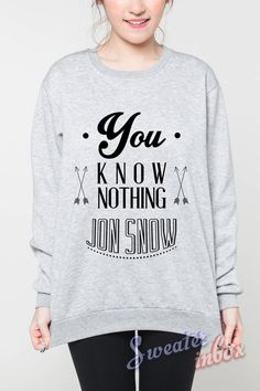 You Know Nothing Jon Snow Shirt Sweatshirt Game of Thrones Quote T-Shirt Women Grey Sweatshirt Jumper Unisex Size S M L