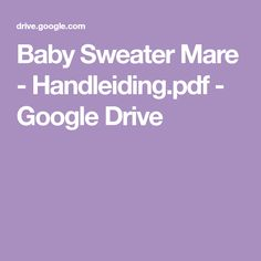 Baby Sweater Mare - Handleiding.pdf - Google Drive Baby Sweaters, Google Drive, Pdf, Sewing, Anna, Dressmaking, Couture, Stitching, Sew