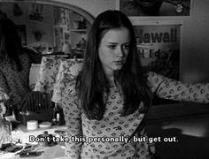 Gilmoreisms_: Don't take this personally, ...