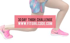 30 Day Thigh Challenge - Fitgirlcode - Community for fit and healthy women. Unlocking your personal code to a healthy lifestyle.