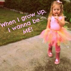 When I grow up quote - Be yourself!