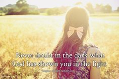 never doubt in the dark what God shown you in the light #quote