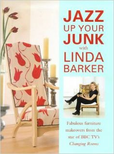 Jazz Up Your Junk With Linda Barker: Fabulous Furniture Makeovers from the Star of Bbc-Tv's Changing Rooms: Linda Barker: 9780715308325: Ama...