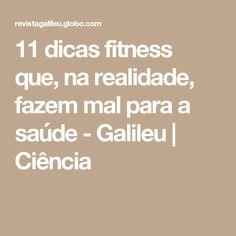 11 dicas fitness que, na realidade, fazem mal para a saúde  - Galileu | Ciência