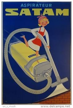 """Title: Aspirateur Satam / AR France - c. De La Vasselais, Paris / 32 x 47 in x 119 cm) / """"House cleaning never looked so fun using the very powerful and easy-to-use Satam vacuum cleaner! Vintage Advertising Posters, Vintage Advertisements, Vintage Posters, Fee Du Logis, Old Posters, Vacuum For Hardwood Floors, Pub Vintage, Vintage Metal, Posters"""