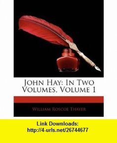 John Hay In Two Volumes, Volume 1 (9781142118433) William Roscoe Thayer , ISBN-10: 1142118436  , ISBN-13: 978-1142118433 ,  , tutorials , pdf , ebook , torrent , downloads , rapidshare , filesonic , hotfile , megaupload , fileserve