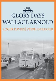 [Free Read] Glory Days: Wallace Arnold Author Roger Davies and Stephen Barber, Michael Carter, Coach Travel, Jeremy Clarkson, Got Books, What To Read, Book Photography, Free Reading, Free Books, Nonfiction