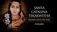 """Hoy 14 de julio la Iglesia de Estados Unidos celebra a Santa Catalina Tekakwitha, la primera Santa piel roja. Se le considera patrona de la naturaleza y de la ecología junto a San Francisco de Asís. Sus últimas palabras fueron: """"¡Jesús, te amo!"""""""