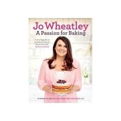 Jo Wheatley, A Passion for Baking. Winner of The Great British Bake Off. The recipes are easy and delicious.