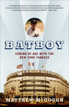 Bat Boy - Coming of Age with the New York Yankees, by Matthew McCough; a memoir of a high school kid getting to be a bat boy for the Yankees in the early 1990's; a good baseball story