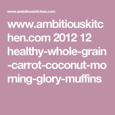 www.ambitiouskitchen.com 2012 12 healthy-whole-grain-carrot-coconut-morning-glory-muffins