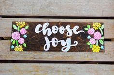 A personal favorite from my Etsy shop https://www.etsy.com/listing/464712652/choose-joy-wooden-sign