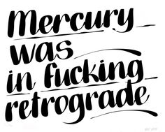 Mercury's retrograde periods can cause our plans to go awry.   Mercury Was In Fucking Retrograde