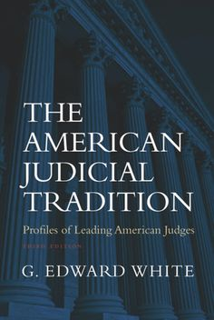 The American Judicial Tradition: Profiles of Leading American Judges ~ G. Edward White ~ Oxford University Press ~ 2007