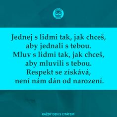 Jednej s lidmi tak, jak chceš, aby jednali s tebou | Citáty o lidech Difficult People Quotes, Motto, Live Life, Quotations, Motivational Quotes, Advice, Wisdom, Positivity, Writing